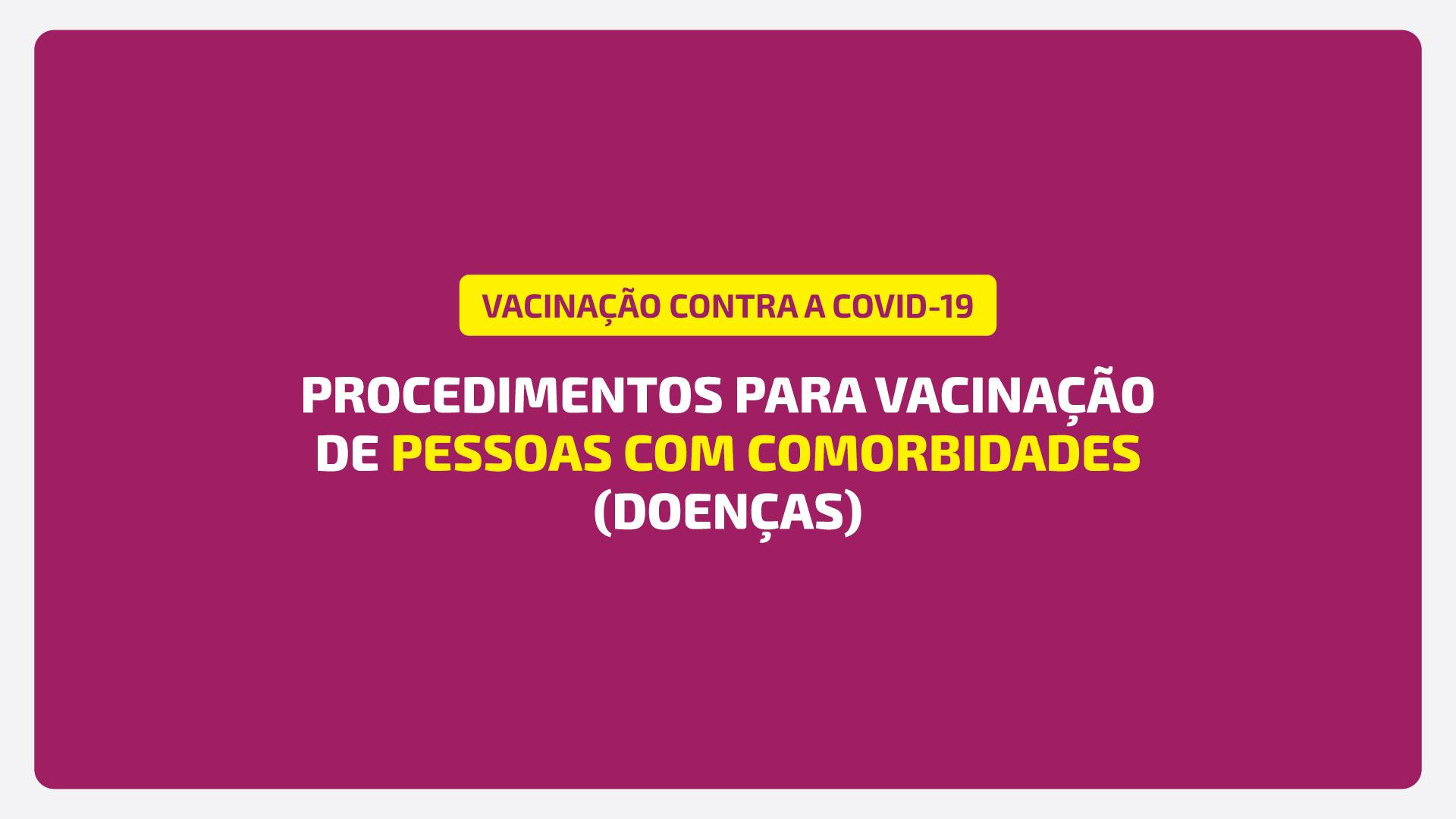 PROCEDIMENTOS PARA VACINAÇÃO CONTRA A COVID-19 DE PESSOAS COM COMORBIDADES (DOENÇAS)