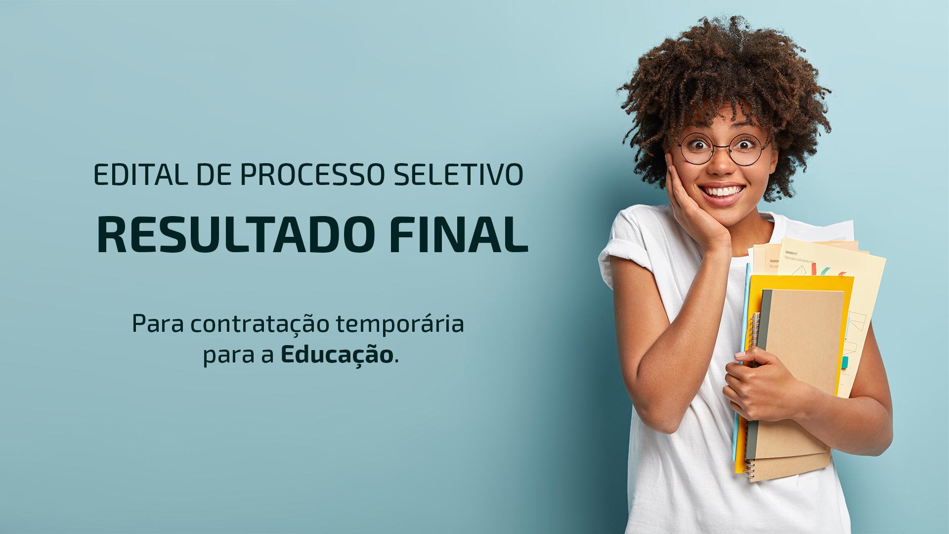 EDITAL DE PROCESSO SELETIVO - RESULTADO FINAL