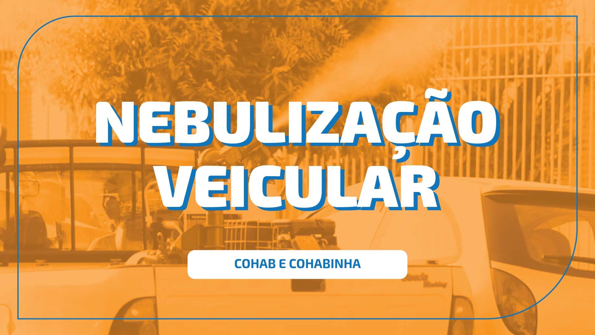 NEBULIZAÇÃO VEICULAR NOS BAIRROS COHAB E COHABINHA